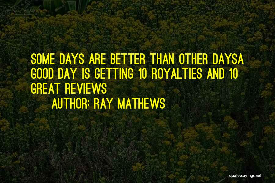 Your Day Getting Better Quotes By Ray Mathews