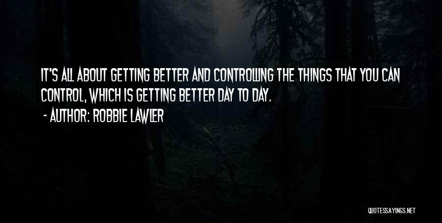 Your Day Getting Better Quotes By Robbie Lawler