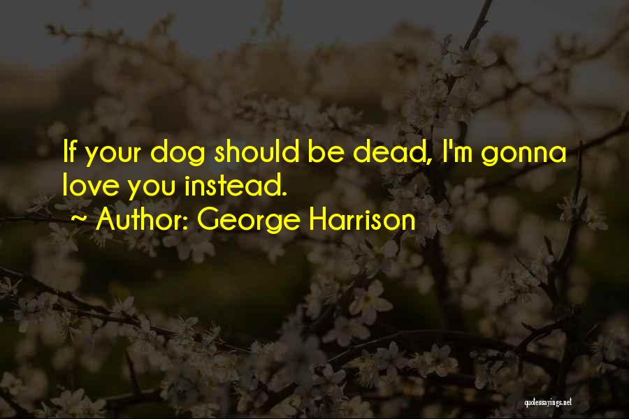 Your Dog Quotes By George Harrison