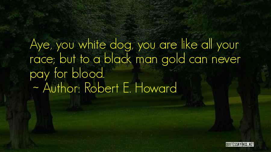 Your Dog Quotes By Robert E. Howard