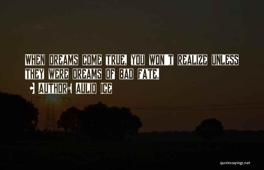 Your Dreams Coming True Quotes By Auliq Ice