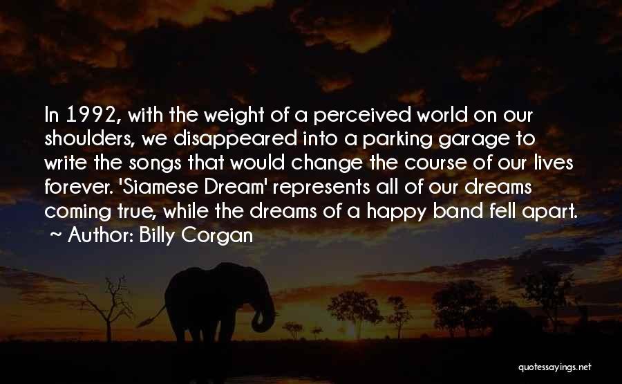 Your Dreams Coming True Quotes By Billy Corgan