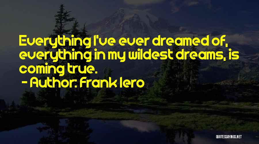 Your Dreams Coming True Quotes By Frank Iero