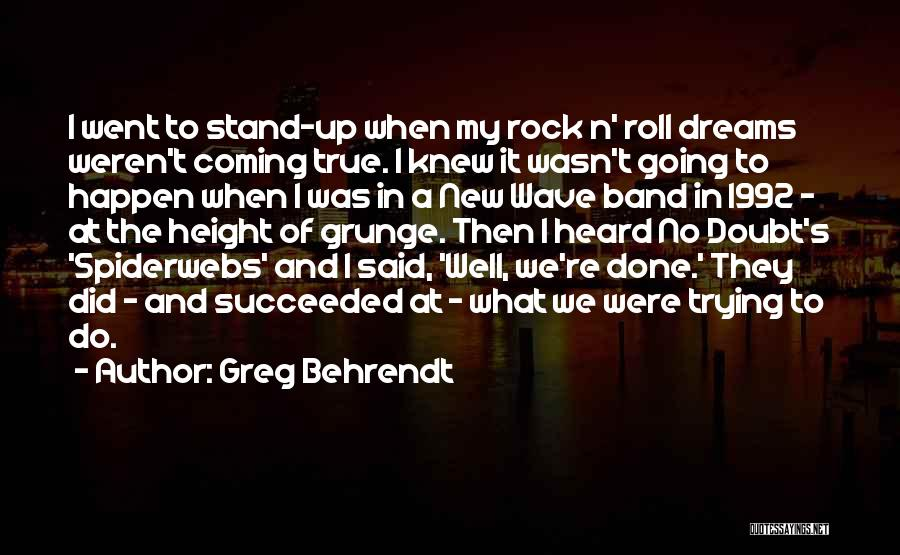 Your Dreams Coming True Quotes By Greg Behrendt