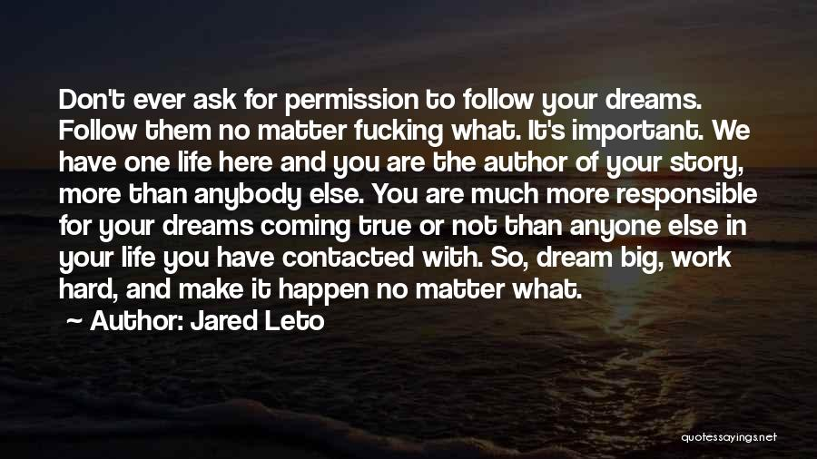Your Dreams Coming True Quotes By Jared Leto