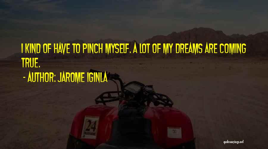 Your Dreams Coming True Quotes By Jarome Iginla