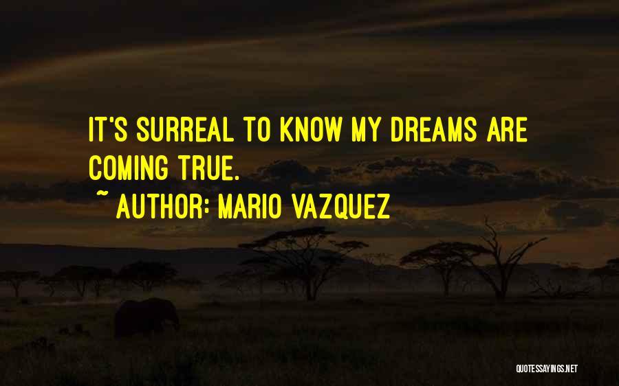 Your Dreams Coming True Quotes By Mario Vazquez
