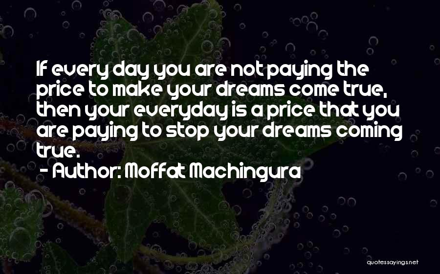 Your Dreams Coming True Quotes By Moffat Machingura
