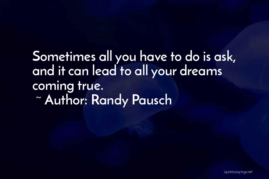 Your Dreams Coming True Quotes By Randy Pausch