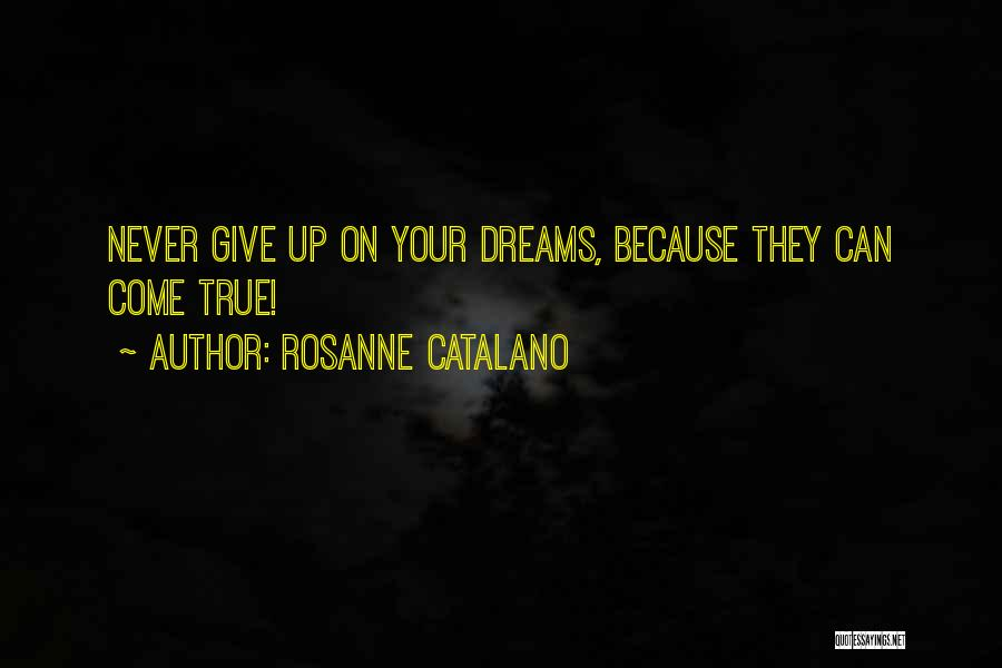 Your Dreams Coming True Quotes By Rosanne Catalano
