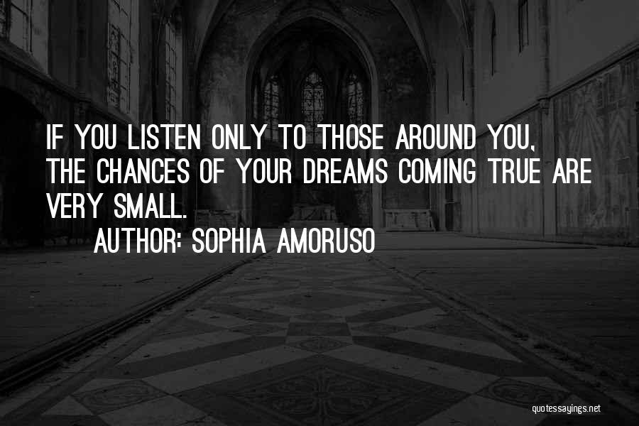 Your Dreams Coming True Quotes By Sophia Amoruso