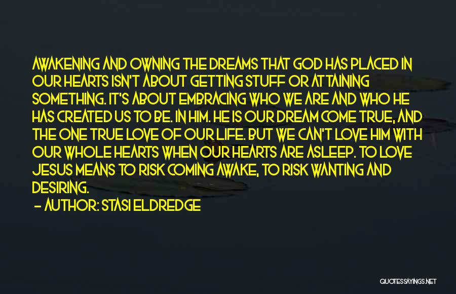 Your Dreams Coming True Quotes By Stasi Eldredge