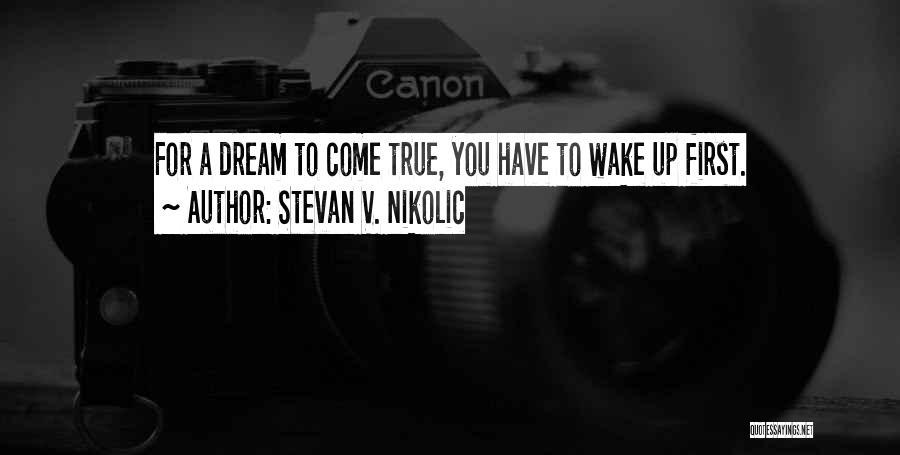 Your Dreams Coming True Quotes By Stevan V. Nikolic