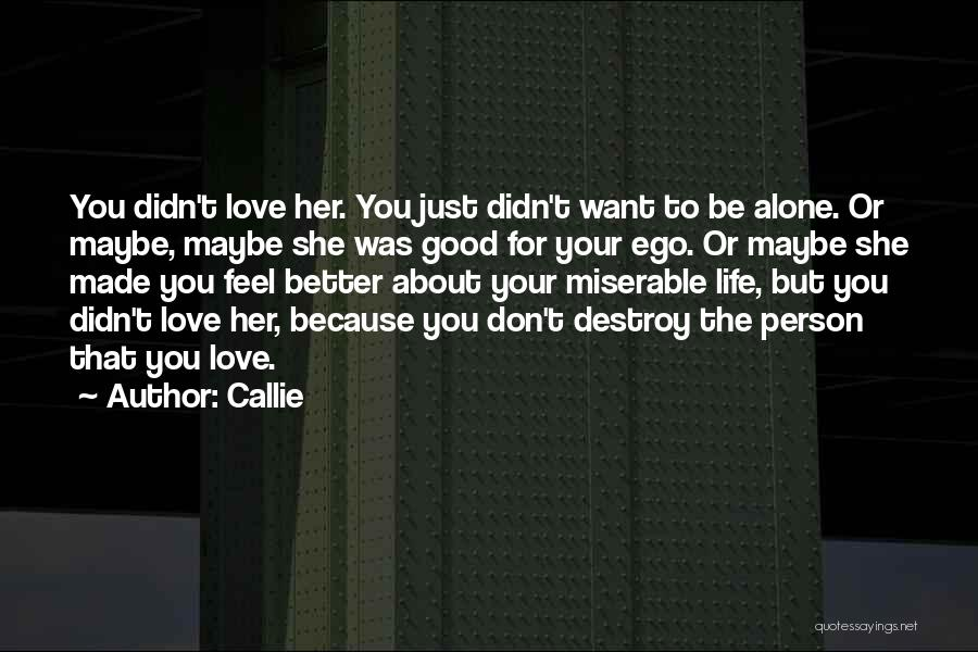Your Ego Will Destroy You Quotes By Callie