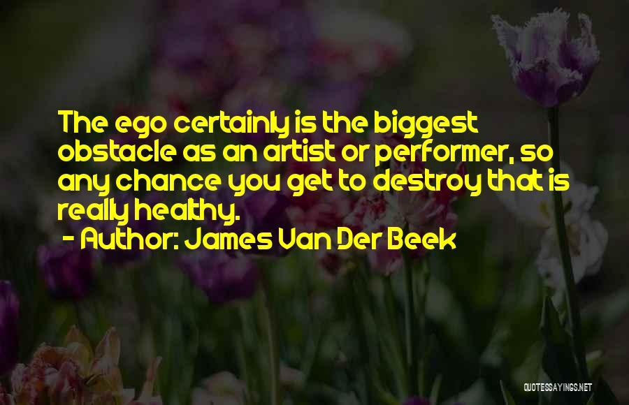 Your Ego Will Destroy You Quotes By James Van Der Beek
