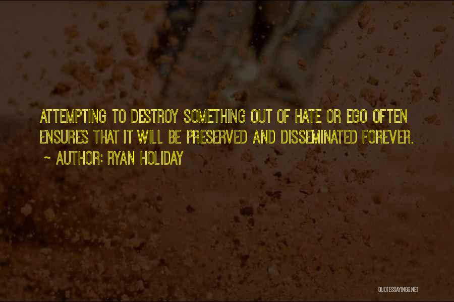 Your Ego Will Destroy You Quotes By Ryan Holiday