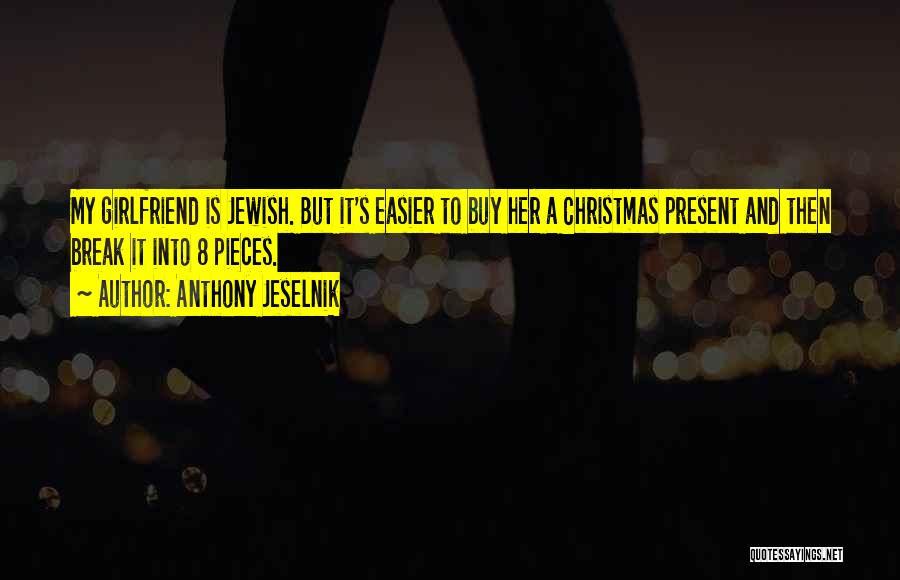 Your Ex Girlfriend Funny Quotes By Anthony Jeselnik