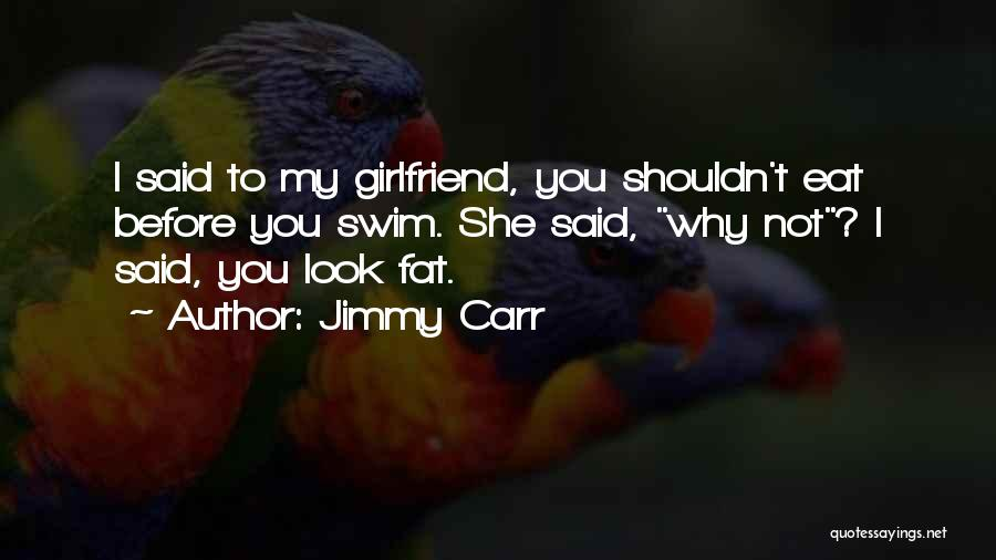 Your Ex Girlfriend Funny Quotes By Jimmy Carr