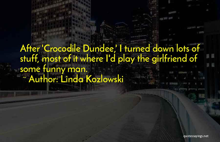 Your Ex Girlfriend Funny Quotes By Linda Kozlowski