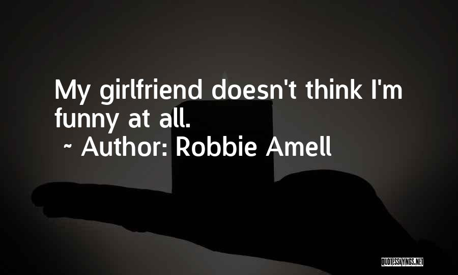 Your Ex Girlfriend Funny Quotes By Robbie Amell