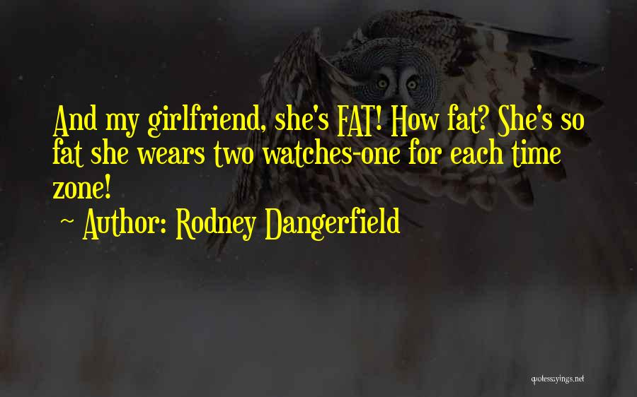 Your Ex Girlfriend Funny Quotes By Rodney Dangerfield