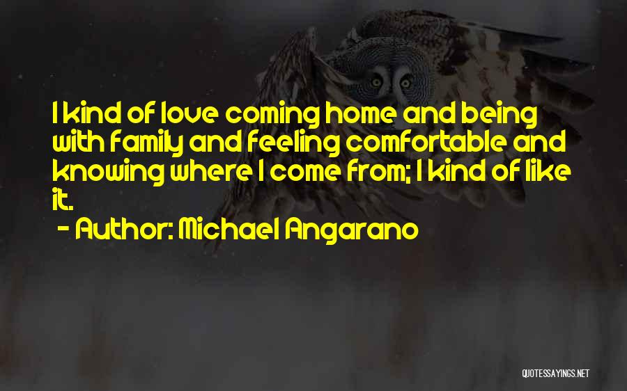 Your Family Being There For You Quotes By Michael Angarano