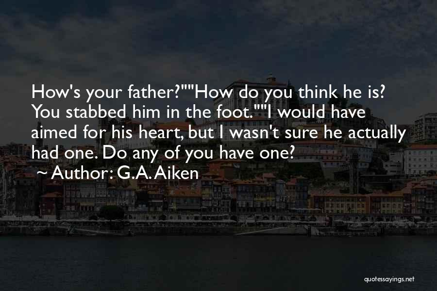 Your Father Quotes By G.A. Aiken