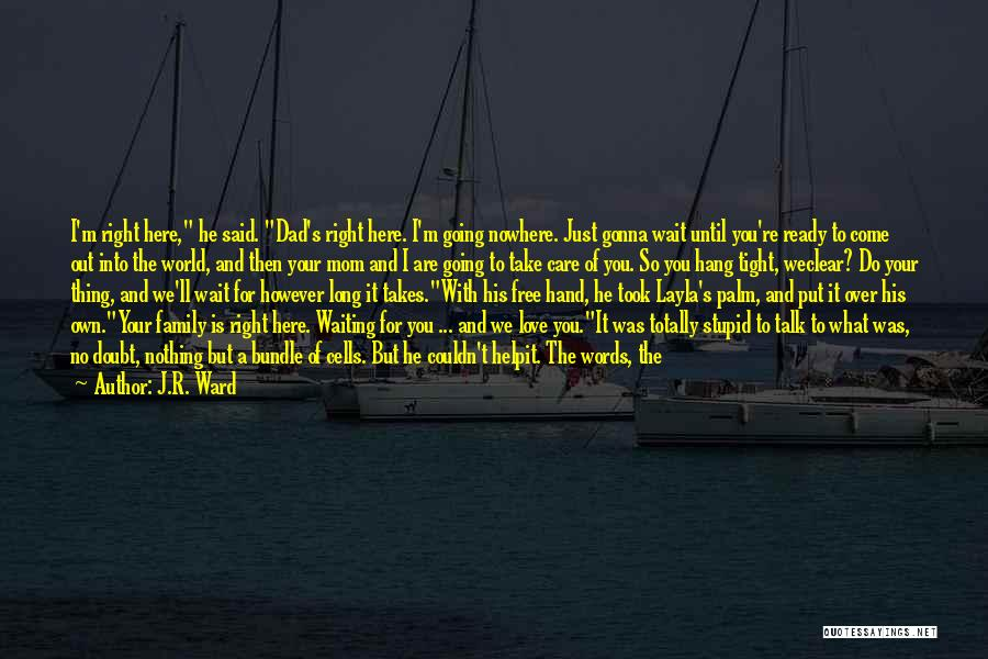 Your Father Quotes By J.R. Ward