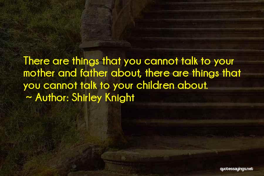 Your Father Quotes By Shirley Knight