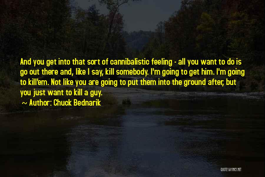 Your Feelings For A Guy Quotes By Chuck Bednarik