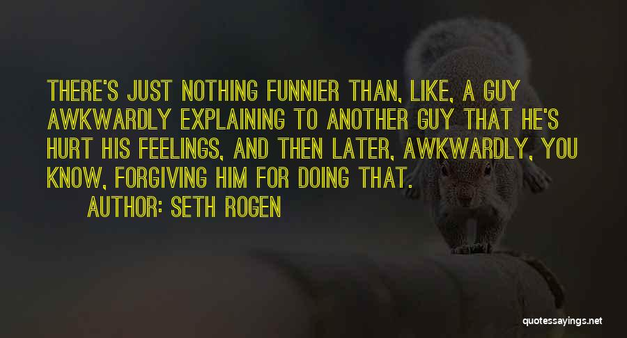 Your Feelings For A Guy Quotes By Seth Rogen