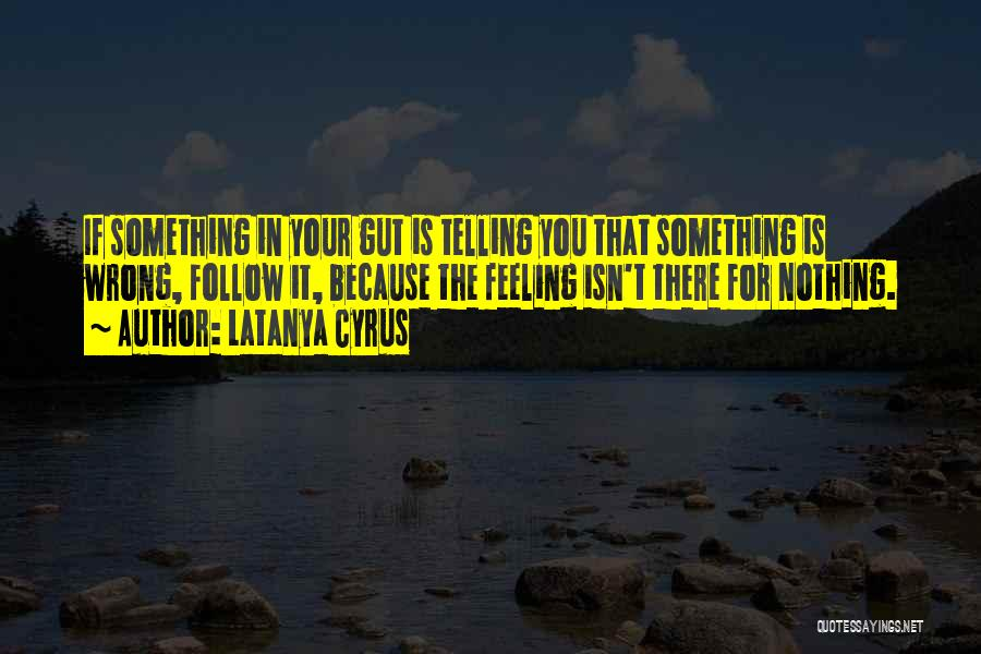 Your Gut Feeling Quotes By Latanya Cyrus