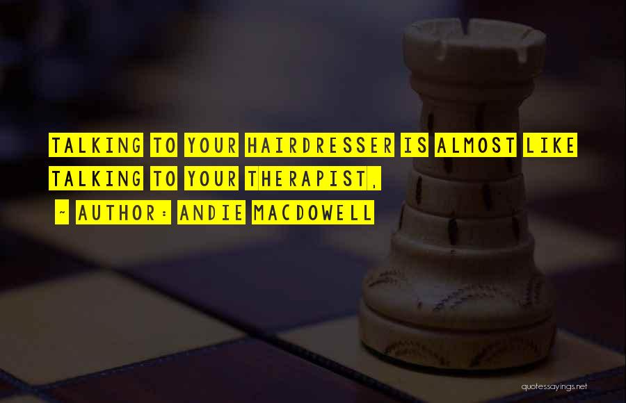 Your Hairdresser Quotes By Andie MacDowell