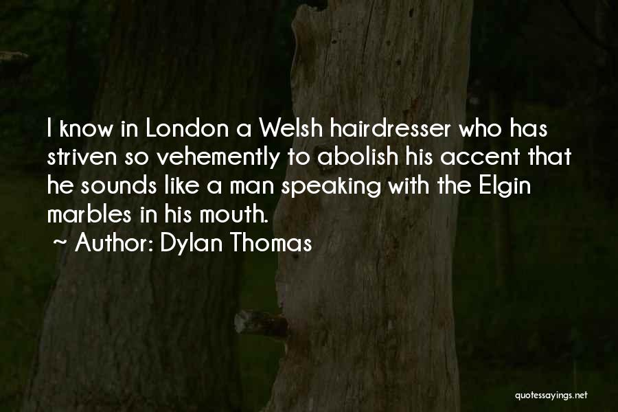 Your Hairdresser Quotes By Dylan Thomas