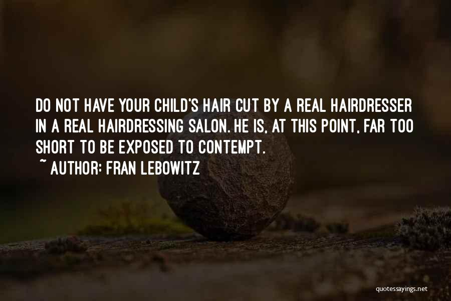Your Hairdresser Quotes By Fran Lebowitz