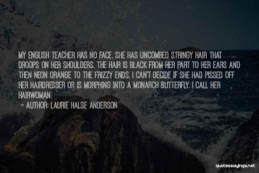 Your Hairdresser Quotes By Laurie Halse Anderson