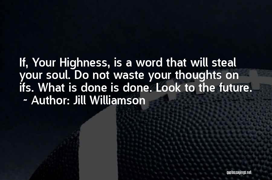 Your Highness Quotes By Jill Williamson