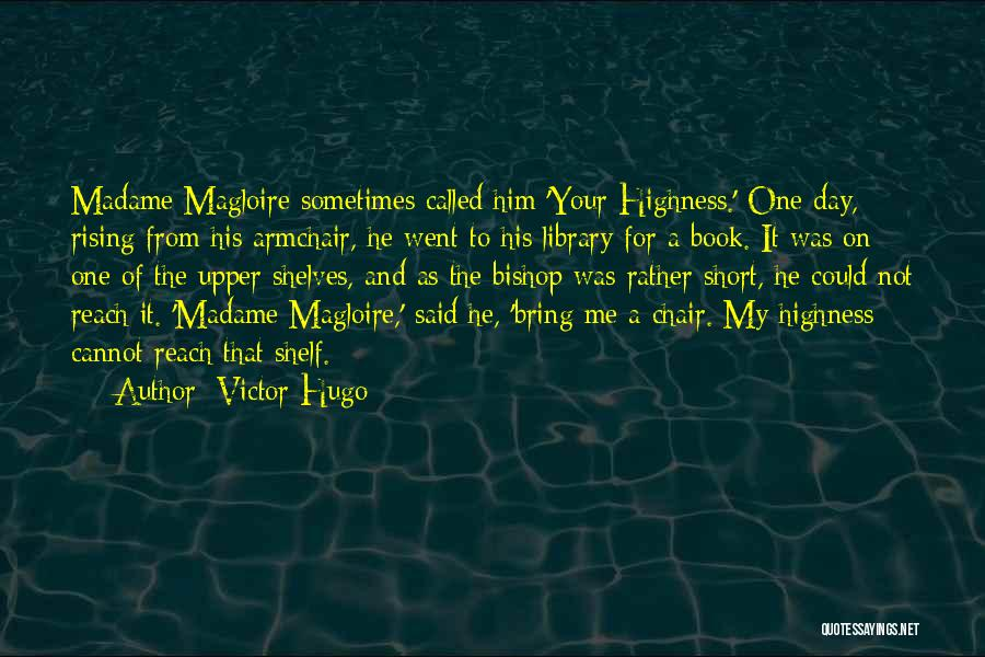 Your Highness Quotes By Victor Hugo