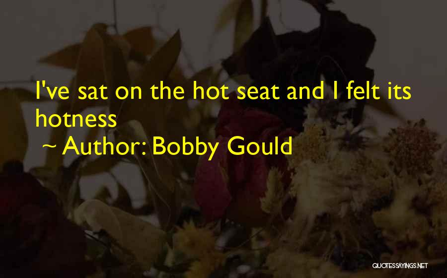 Your Hotness Quotes By Bobby Gould