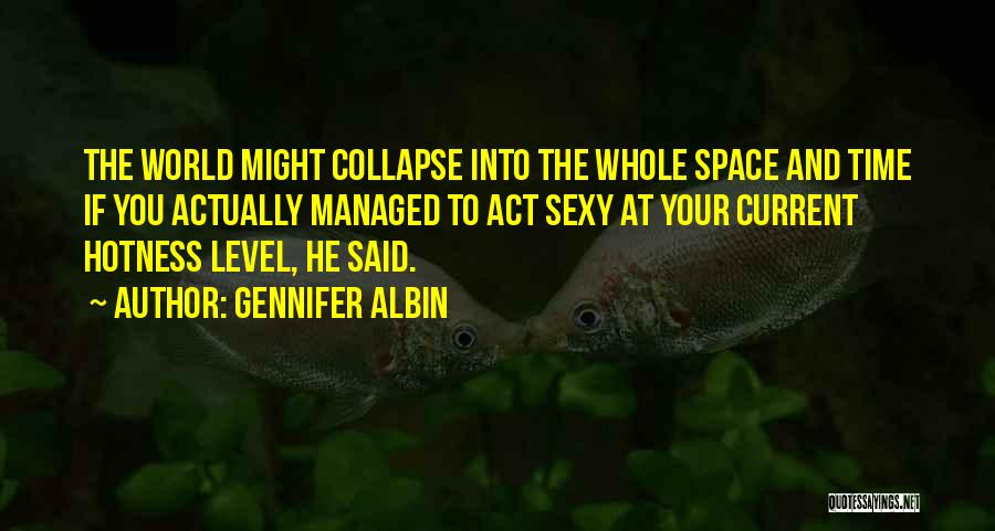 Your Hotness Quotes By Gennifer Albin