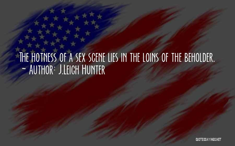 Your Hotness Quotes By J.Leigh Hunter