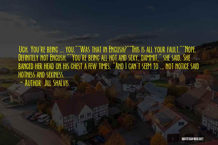 Your Hotness Quotes By Jill Shalvis