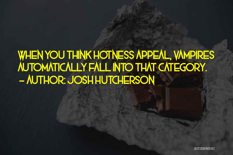 Your Hotness Quotes By Josh Hutcherson