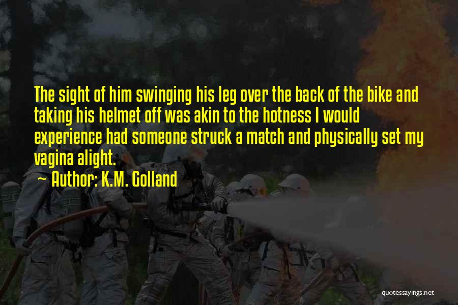 Your Hotness Quotes By K.M. Golland