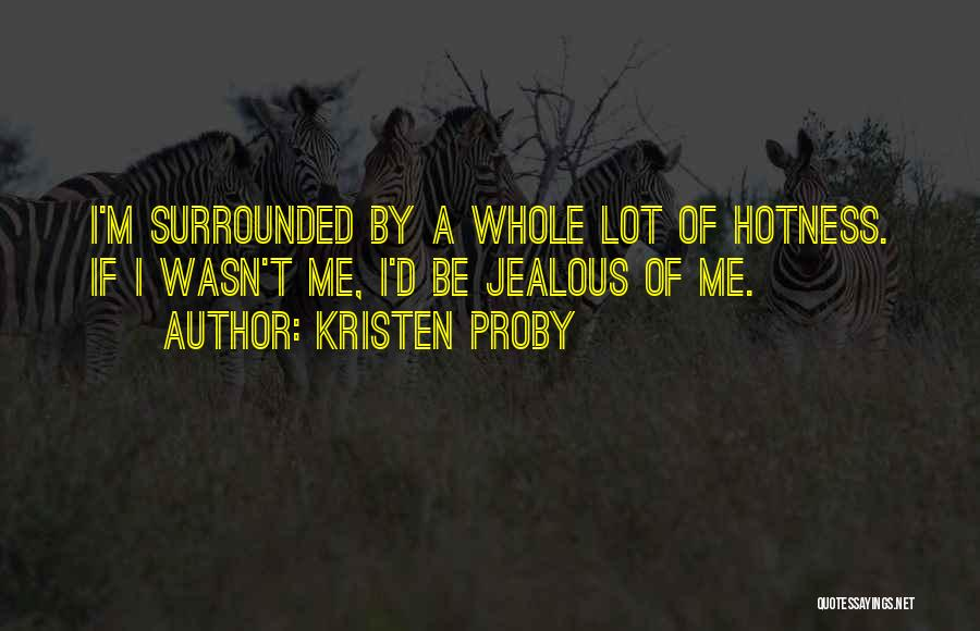 Your Hotness Quotes By Kristen Proby