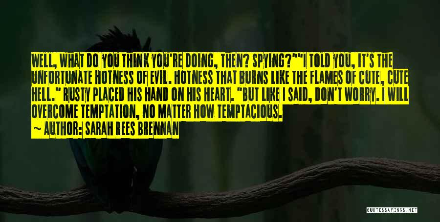 Your Hotness Quotes By Sarah Rees Brennan