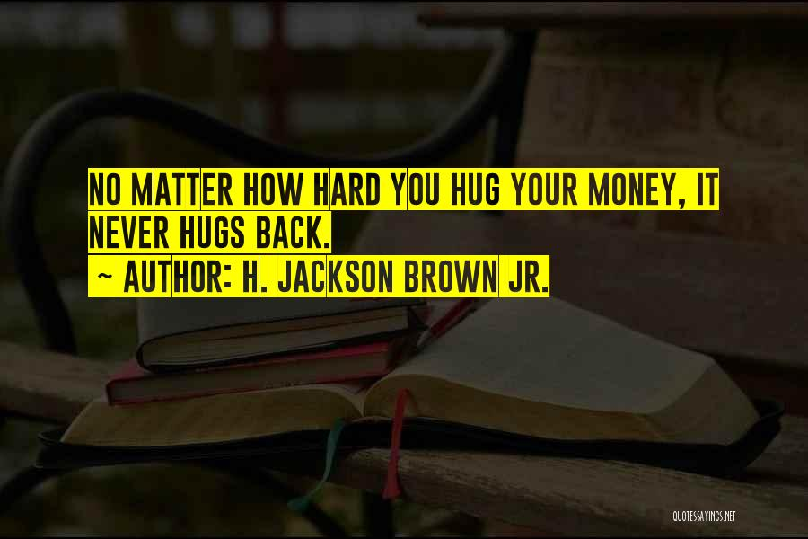 Your Hugs Quotes By H. Jackson Brown Jr.