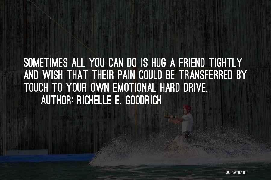 Your Hugs Quotes By Richelle E. Goodrich