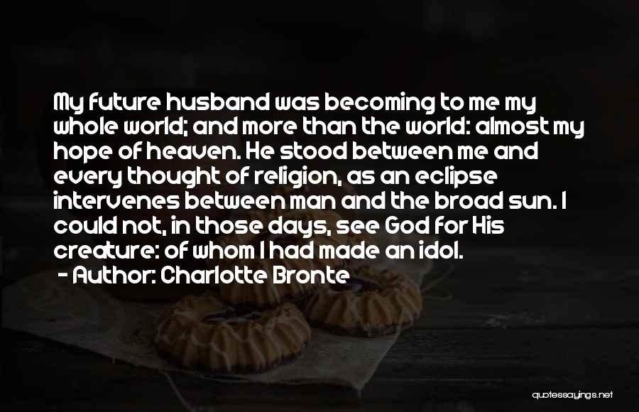 Your Husband In Heaven Quotes By Charlotte Bronte