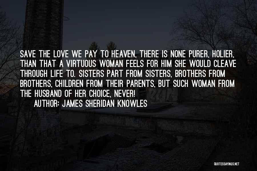 Your Husband In Heaven Quotes By James Sheridan Knowles